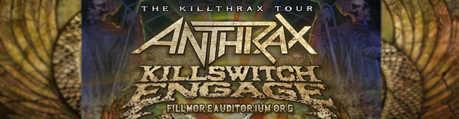 Anthrax & Killswitch Engage at Fillmore Auditorium